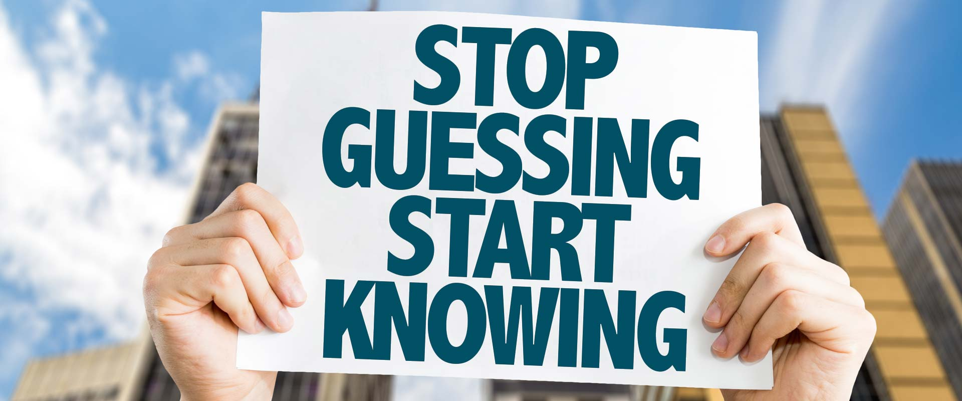 Sign that reads Stop guess start knowing