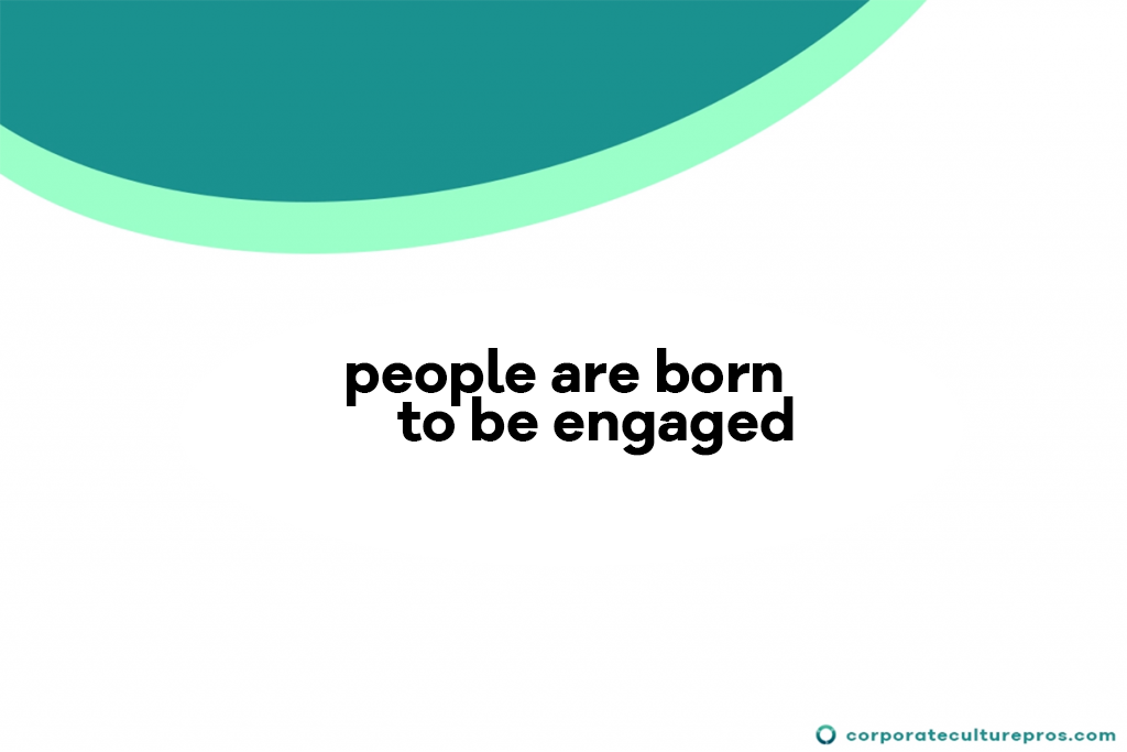 Employees Are Born To Be Engaged